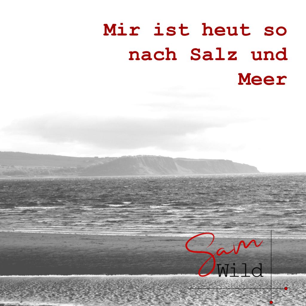 Mir ist heut so nach Salz und Meer